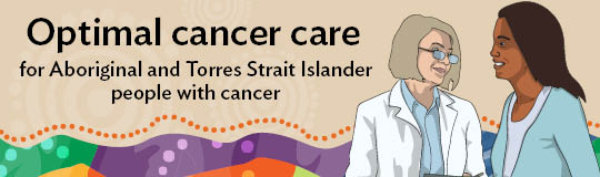 Optimal cancer care for Aboriginal and Torres Strait Islander people with cancer