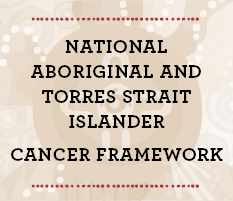 National Aboriginal and Torres Strait Islander Cancer Framework
