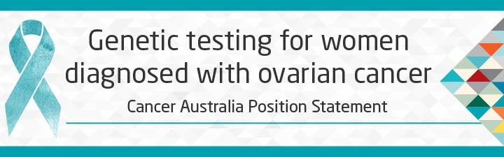 Genetic testing for women diagnosed with ovarian cancer - position statement