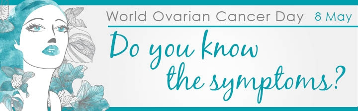 World Ovarian Cancer Day - Symptoms